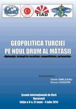GEOPOLITICA TURCIEI PE NOUL DRUM AL MĂTĂSII - diplomaţie, strategii de securitate, competitivitate, parteneriate -