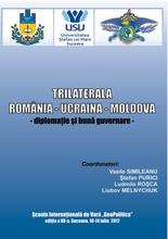 TRILATERALA ROMANIA-UCRAINA-REPUBLICA MOLDOVA: DIPLOMATIE SI BUNA GUEVERNARE