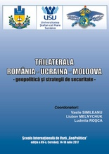 TRILATERALA ROMANIA-UCRAINA-REPUBLICA MOLDOVA: GEOPOLITICĂ ȘI STRATEGII DE SECURITATE