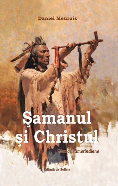 """Cartea """"Șamanul și Christul"""", Daniel Meurois"""