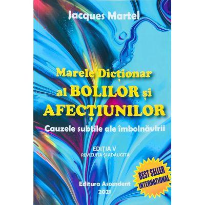 Marele dictionar al bolilor si afectiunilor - Jacques Martel