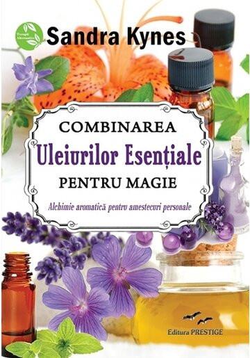 """""""Combinarea uleiurilor esentiale pentru magie"""" - Sandra Kynes"""