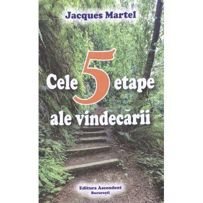 """Cele 5 etape ale vindecarii"" - Jacques Martel"