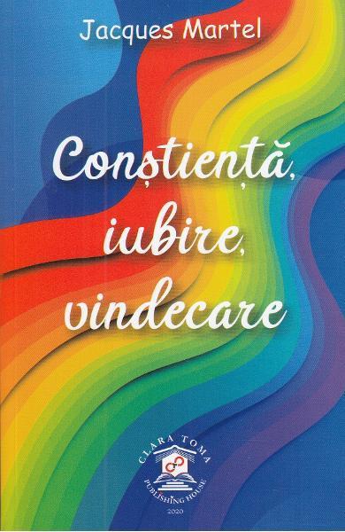 """""""Constienta, Iubire, Vindecare"""" - Jacques Martel"""