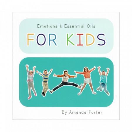 """""""Emotions & Essential Oils for Kids"""" - Amanda Porter, prima editie, limba engleza"""