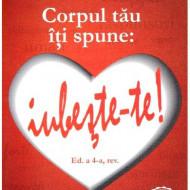 Corpul tau isi spune: Iubeste-te! - Lise Bourbeau