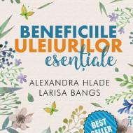 """Beneficiile uleiurilor esentiale"" - A. Hlade L. Bangs"