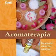 """""""Aromaterapia. Beneficiile uleiurilor esentiale"""" - Fiorella Conti"""