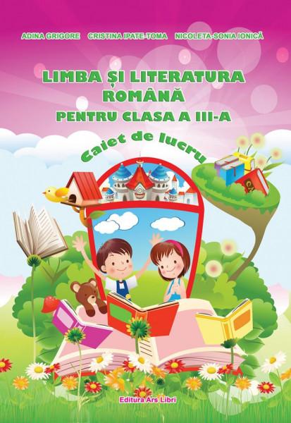 Limba şi literatura română, Clasa a III-a - Caiet de lucru Ars Libri