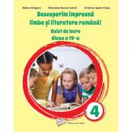 Descoperim împreună limba și literatura română! - Caiet de lucru clasa a IV-a
