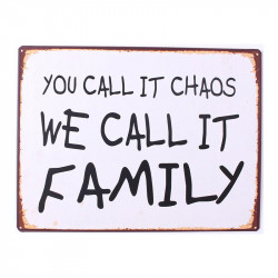 Semn metalic 26,5x35 cm You Call It Chaos We Call It Family