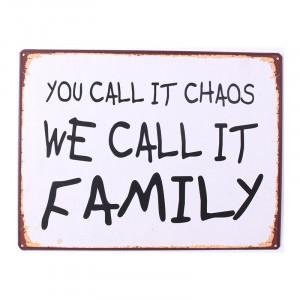 Semn metalic 26,5x35 cm You Call It Chaos We Call It Family