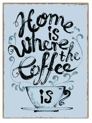 Semn metalic albastru 26,5x35 cm Home is where the coffee is