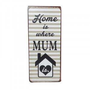 Semn metalic multicolor 13x30,5 cm Home Is Where Mum Is