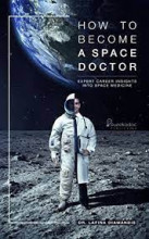 How to become a Space Doctor: Expert career insights into Space Medicine.