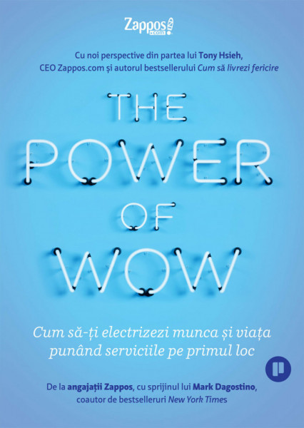 The Power of WOW. Cum sa-ti electrizezi munca si viata punand serviciile pe primul loc - Toni Hsieh, Zappos