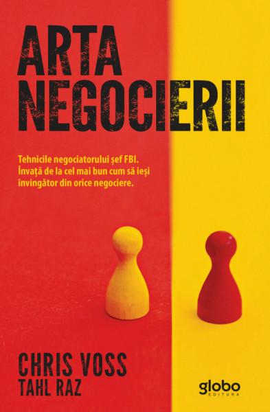 Arta negocierii. Tehnicile negociatorului sef FBI. Invata de la cel mai bun cum sa iesi invingator din orice negociere.- Chris Voss, Tahl Raz