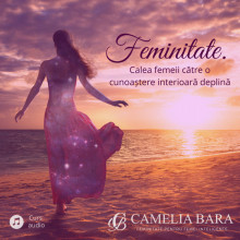 Feminitate. Calea femeii către o cunoaștere interioară deplină