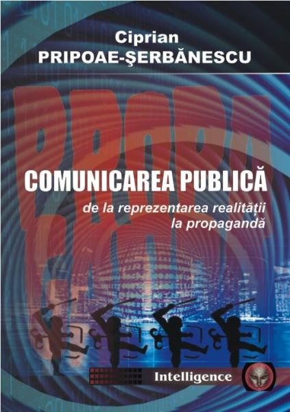 COMUNICAREA PUBLICĂ: DE LA REPREZENTAREA REALITĂȚII LA PROPAGANDĂ