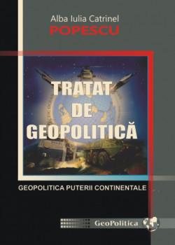 TRATAT DE GEOPOLITICĂ. Geopolitica puterii continentale (Vol. 2)