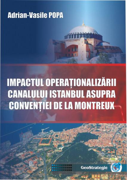 IMPACTUL OPERAȚIONALIZĂRII CANALULUI ISTANBUL ASUPRA CONVENȚIEI DE LA MONTREUX