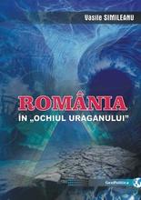 """ROMÂNIA ÎN """"OCHIUL URAGANULUI"""""""