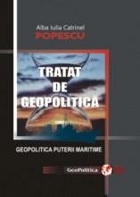 TRATAT DE GEOPOLITICĂ. Geopolitica puterii maritime (vol. 1)