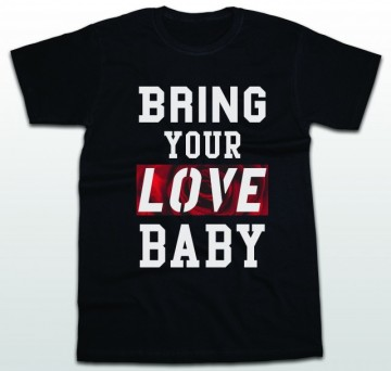 Bring your love [tricou]