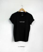tricou x hard to get
